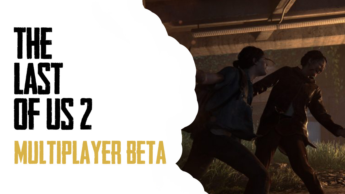 Multiplayer Beta for The Last of Us 2 Might Be in the Works